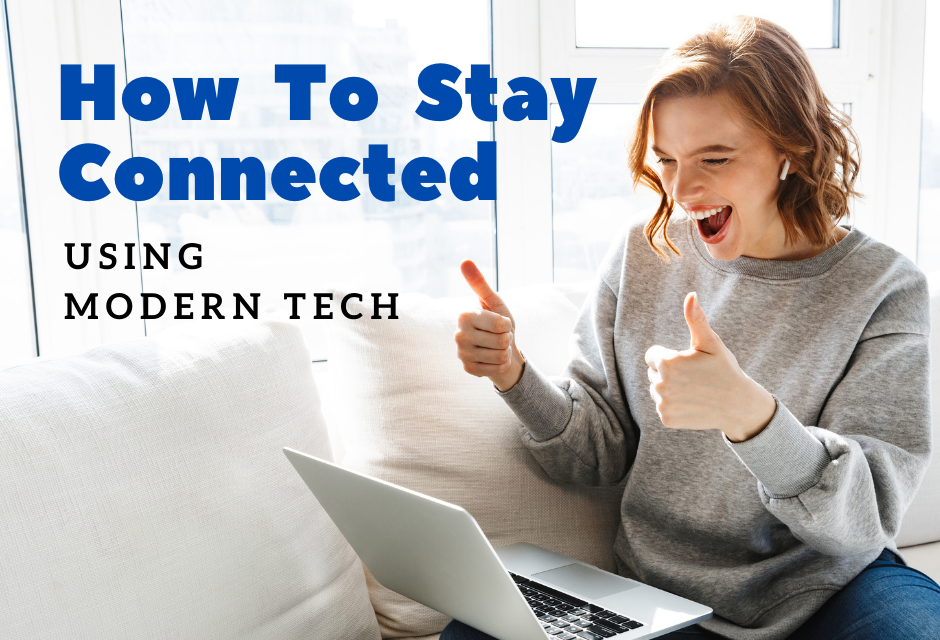 How To Stay Connected Using Modern Tech