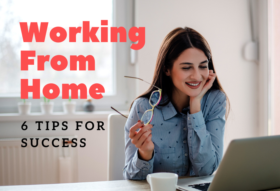 Working from Home: 6 Tips For Success